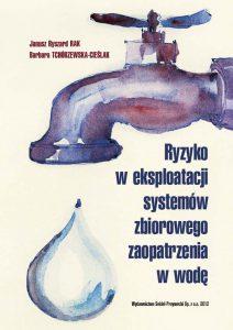 Janusz Ryszard Rak, Barbara Tchórzewska-Cieślak: Ryzyko w eksploatacji systemów zbiorowego zaopatrzenia w wodę. Wydawnictwo Seidel-Przywecki, Warszawa 2013